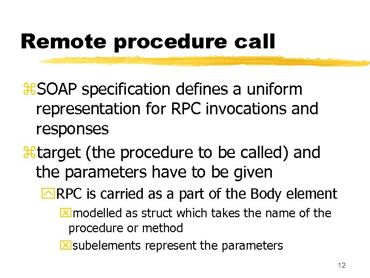 Remote procedure call z. SOAP specification defines a uniform representation for RPC invocations and
