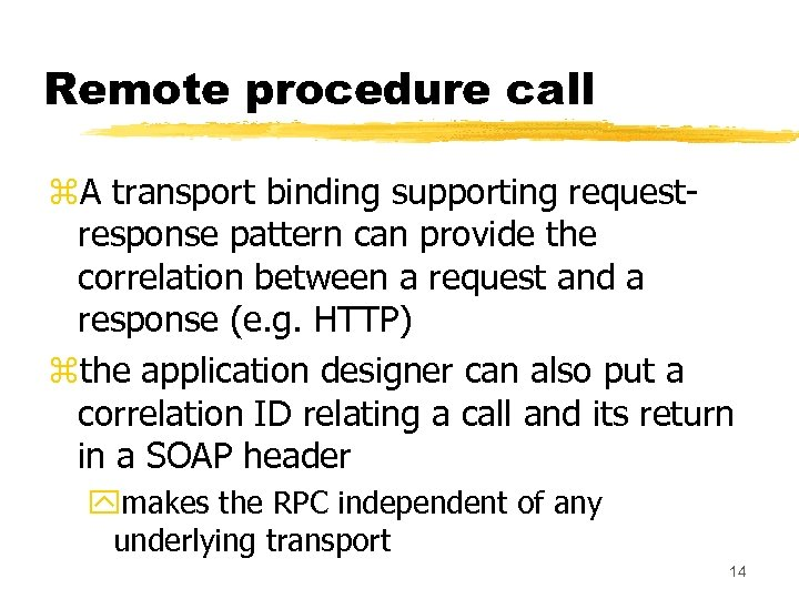 Remote procedure call z. A transport binding supporting requestresponse pattern can provide the correlation