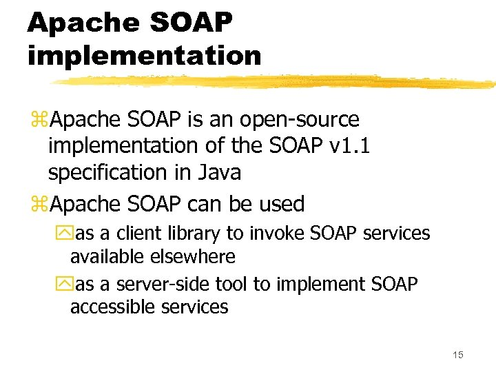 Apache SOAP implementation z. Apache SOAP is an open-source implementation of the SOAP v