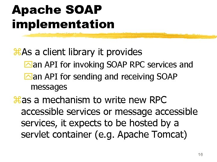 Apache SOAP implementation z. As a client library it provides yan API for invoking