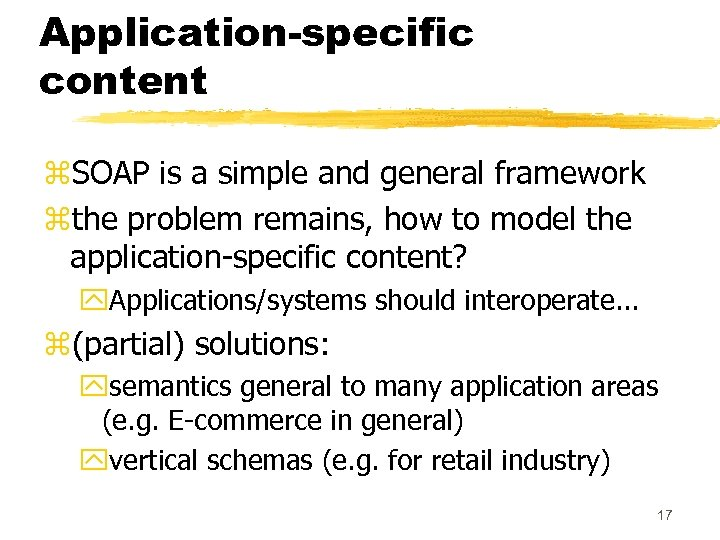 Application-specific content z. SOAP is a simple and general framework zthe problem remains, how
