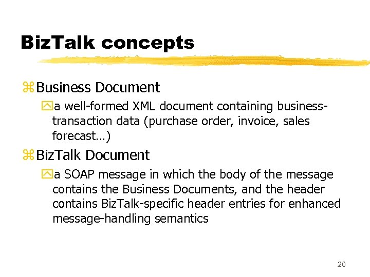 Biz. Talk concepts z Business Document ya well-formed XML document containing businesstransaction data (purchase