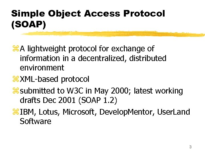 Simple Object Access Protocol (SOAP) z A lightweight protocol for exchange of information in