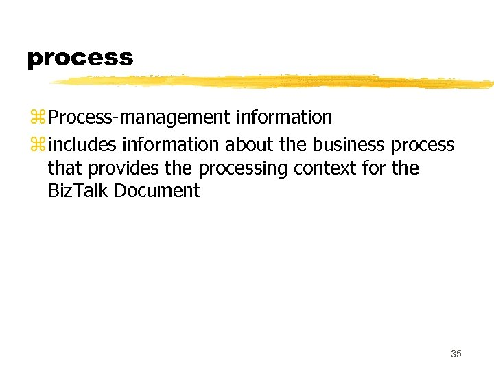 process z Process-management information z includes information about the business process that provides the