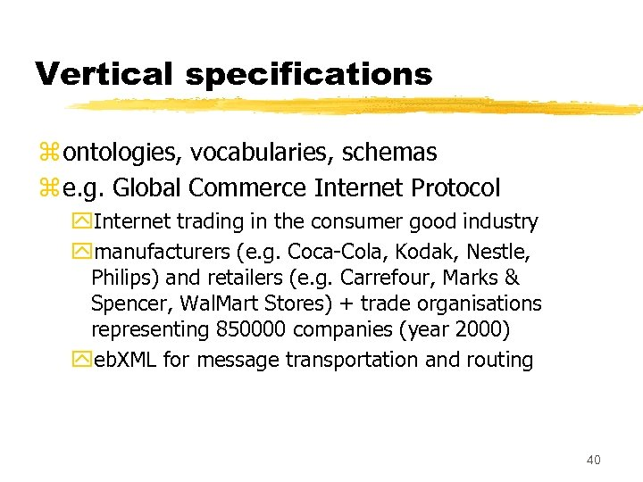 Vertical specifications z ontologies, vocabularies, schemas z e. g. Global Commerce Internet Protocol y.