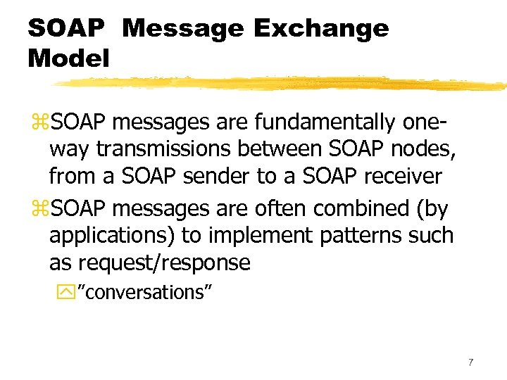 SOAP Message Exchange Model z. SOAP messages are fundamentally oneway transmissions between SOAP nodes,