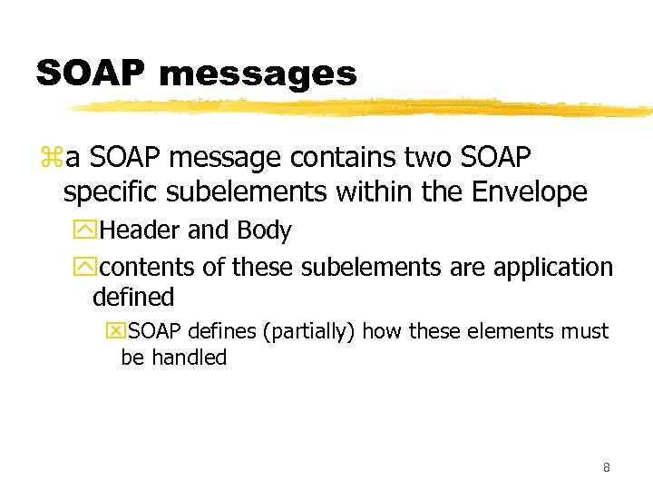SOAP messages za SOAP message contains two SOAP specific subelements within the Envelope y.