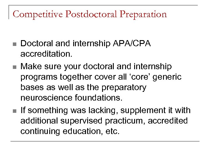 Competitive Postdoctoral Preparation n Doctoral and internship APA/CPA accreditation. Make sure your doctoral and