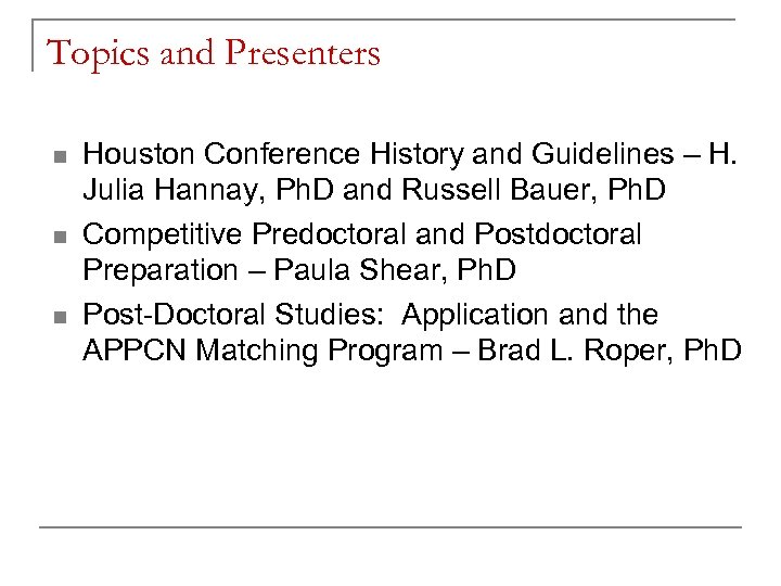 Topics and Presenters n n n Houston Conference History and Guidelines – H. Julia
