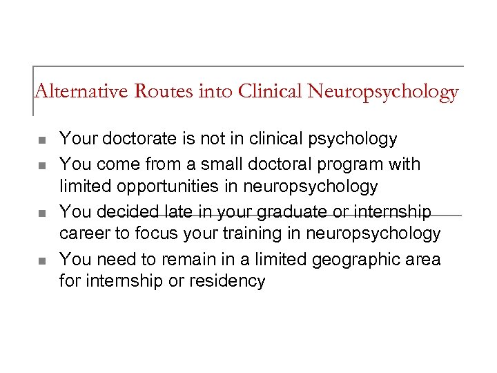 Alternative Routes into Clinical Neuropsychology n n Your doctorate is not in clinical psychology