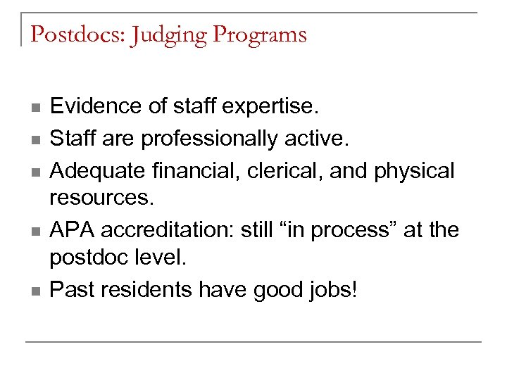 Postdocs: Judging Programs n n n Evidence of staff expertise. Staff are professionally active.