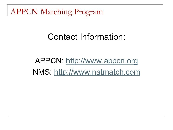APPCN Matching Program Contact Information: APPCN: http: //www. appcn. org NMS: http: //www. natmatch.