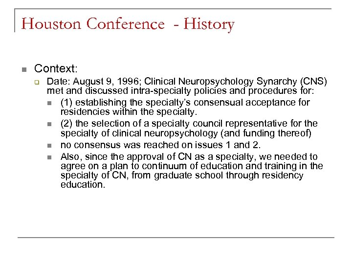 Houston Conference - History n Context: q Date: August 9, 1996; Clinical Neuropsychology Synarchy