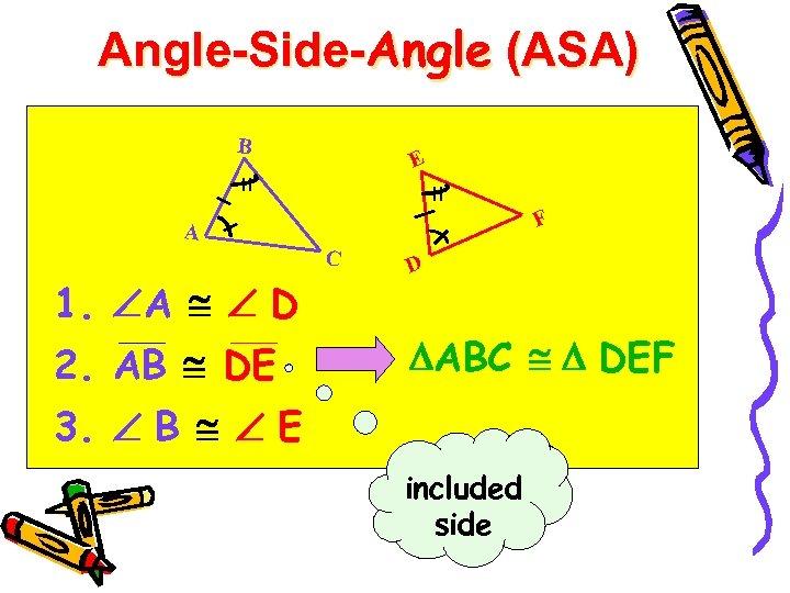 Angle-Side-Angle (ASA) B E F A C 1. A D 2. AB DE D