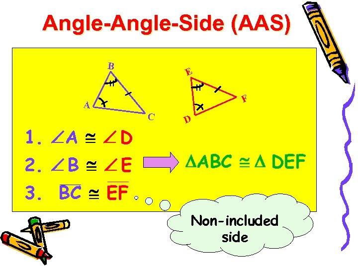 Angle-Side (AAS) B E F A C 1. A D 2. B E D