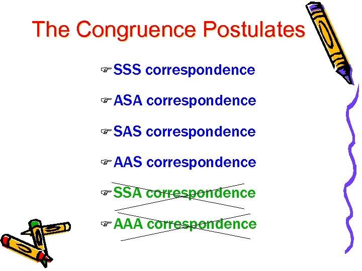 The Congruence Postulates F SSS correspondence F ASA correspondence F SAS correspondence F AAS