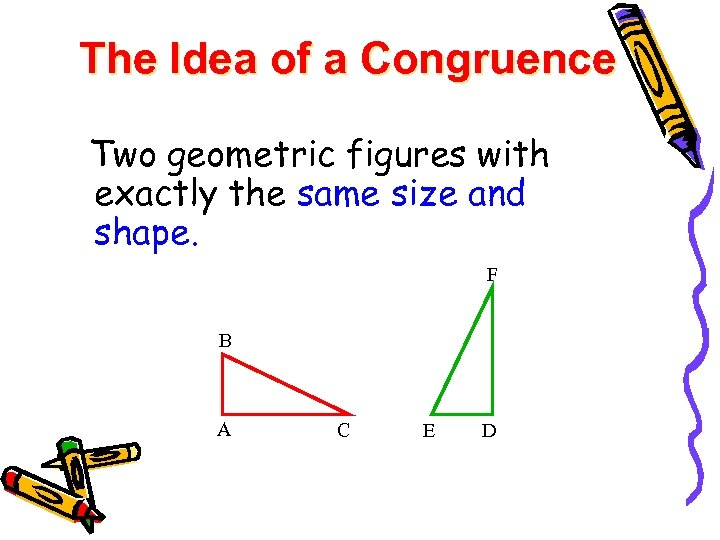 The Idea of a Congruence Two geometric figures with exactly the same size and