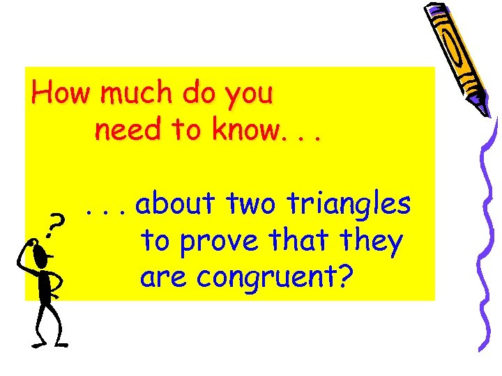 How much do you need to know. . . about two triangles to prove
