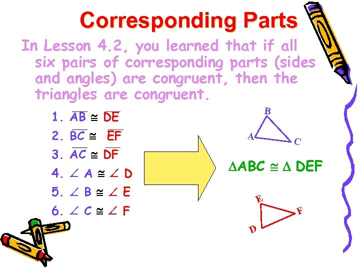Corresponding Parts In Lesson 4. 2, you learned that if all six pairs of