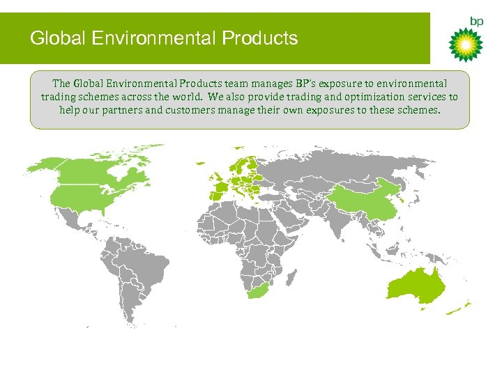 Global Environmental Products The Global Environmental Products team manages BP's exposure to environmental trading