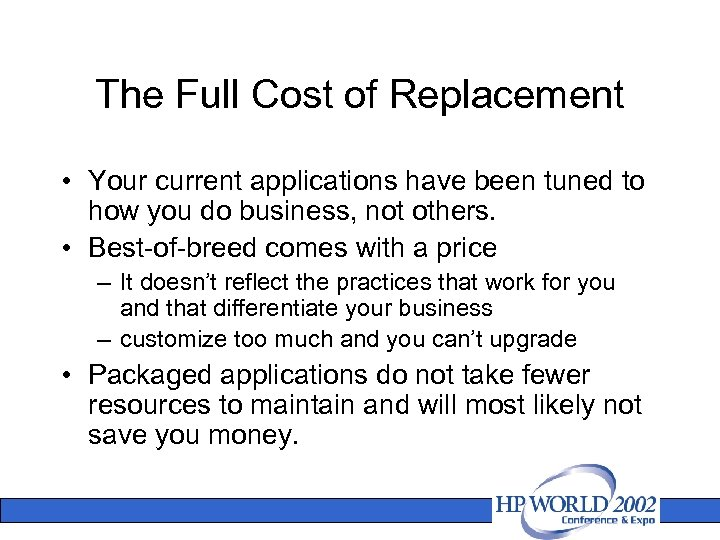 The Full Cost of Replacement • Your current applications have been tuned to how