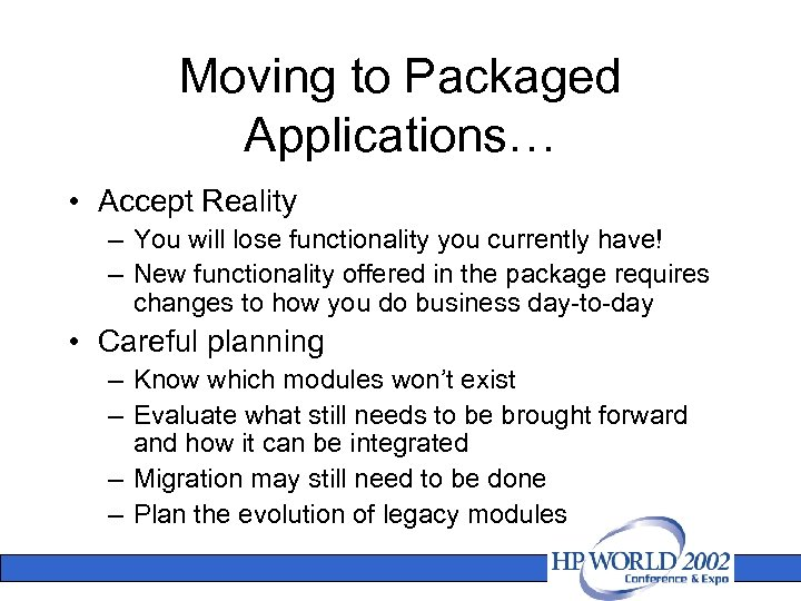 Moving to Packaged Applications… • Accept Reality – You will lose functionality you currently