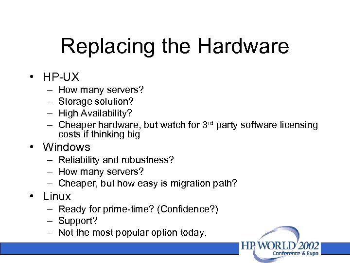 Replacing the Hardware • HP-UX – – How many servers? Storage solution? High Availability?