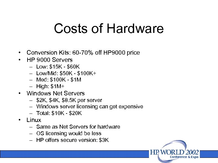 Costs of Hardware • Conversion Kits: 60 -70% off HP 9000 price • HP