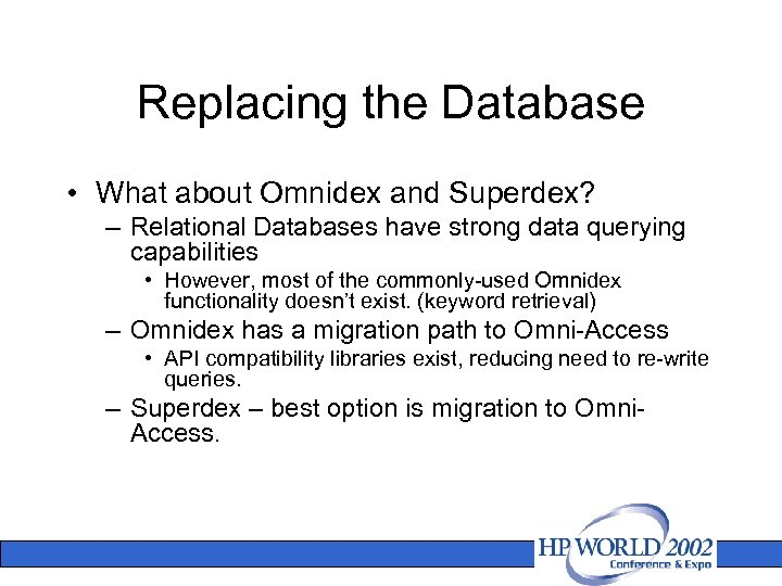 Replacing the Database • What about Omnidex and Superdex? – Relational Databases have strong