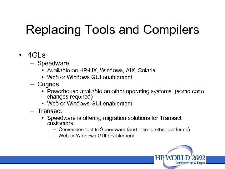 Replacing Tools and Compilers • 4 GLs – Speedware • Available on HP-UX, Windows,