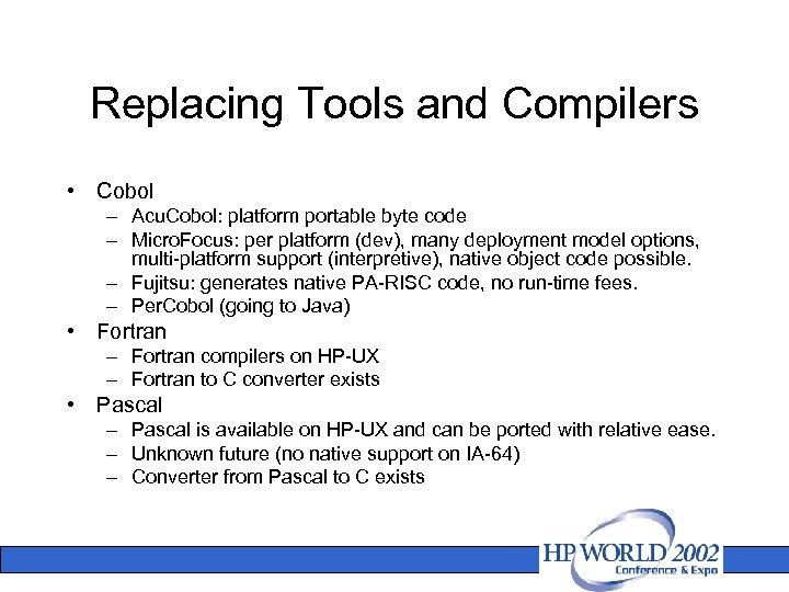 Replacing Tools and Compilers • Cobol – Acu. Cobol: platform portable byte code –