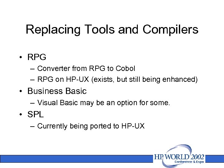 Replacing Tools and Compilers • RPG – Converter from RPG to Cobol – RPG