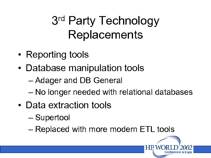 3 rd Party Technology Replacements • Reporting tools • Database manipulation tools – Adager