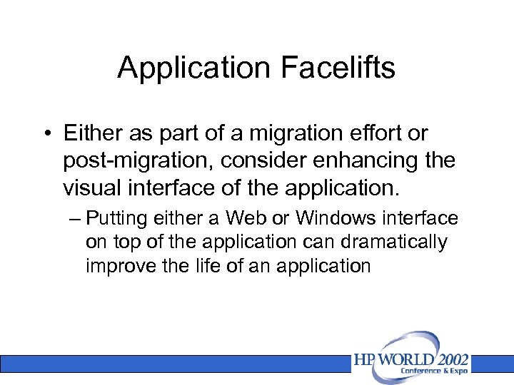 Application Facelifts • Either as part of a migration effort or post-migration, consider enhancing