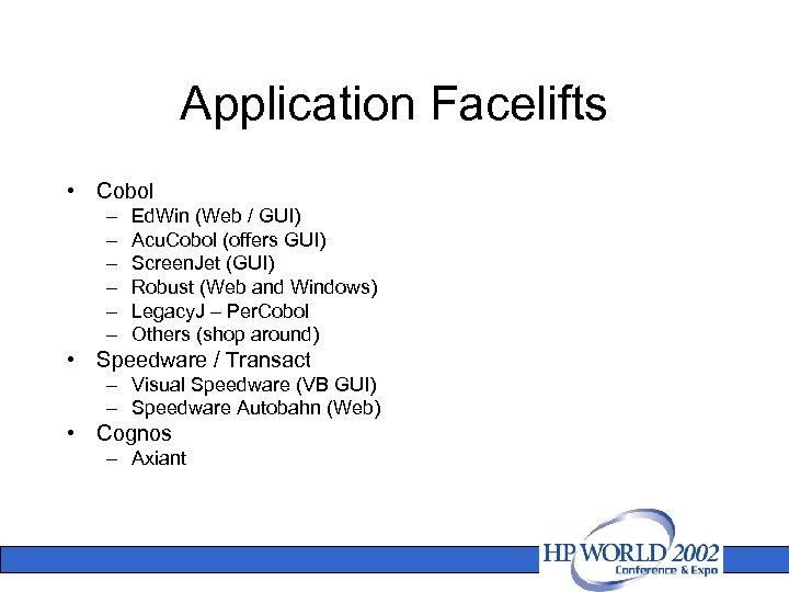 Application Facelifts • Cobol – – – Ed. Win (Web / GUI) Acu. Cobol
