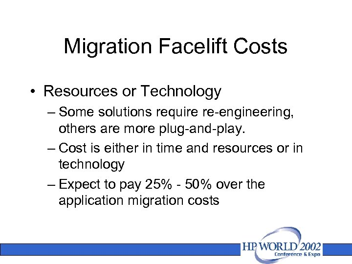 Migration Facelift Costs • Resources or Technology – Some solutions require re-engineering, others are