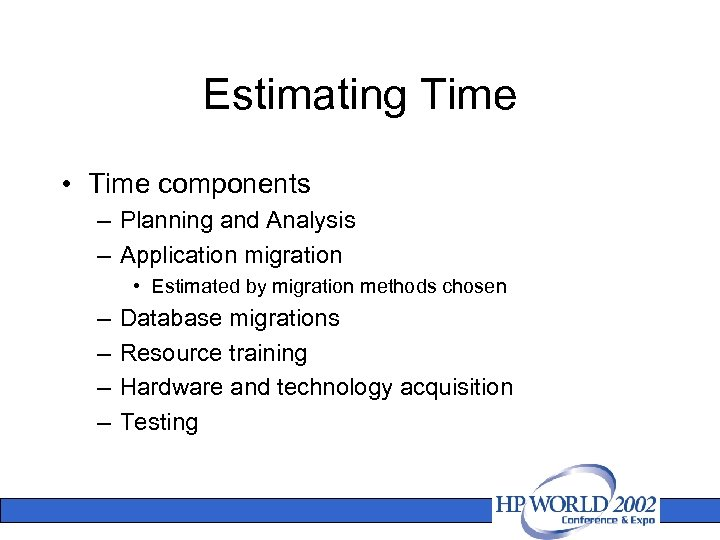 Estimating Time • Time components – Planning and Analysis – Application migration • Estimated
