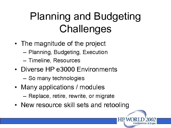 Planning and Budgeting Challenges • The magnitude of the project – Planning, Budgeting, Execution