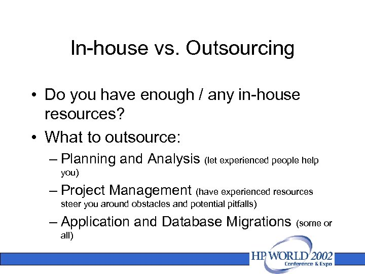 In-house vs. Outsourcing • Do you have enough / any in-house resources? • What