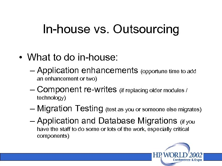 In-house vs. Outsourcing • What to do in-house: – Application enhancements (opportune time to