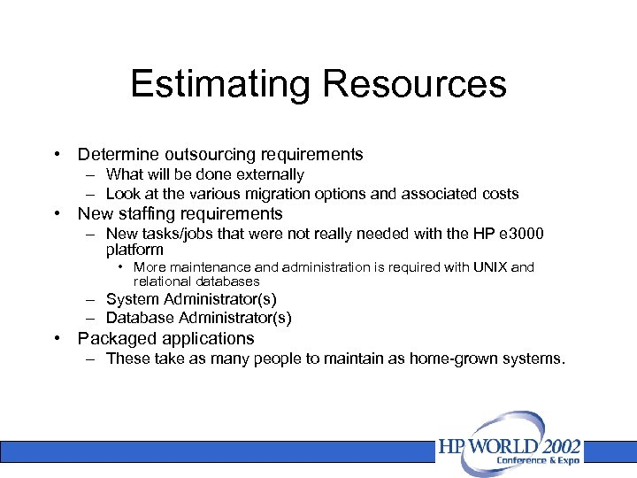 Estimating Resources • Determine outsourcing requirements – What will be done externally – Look