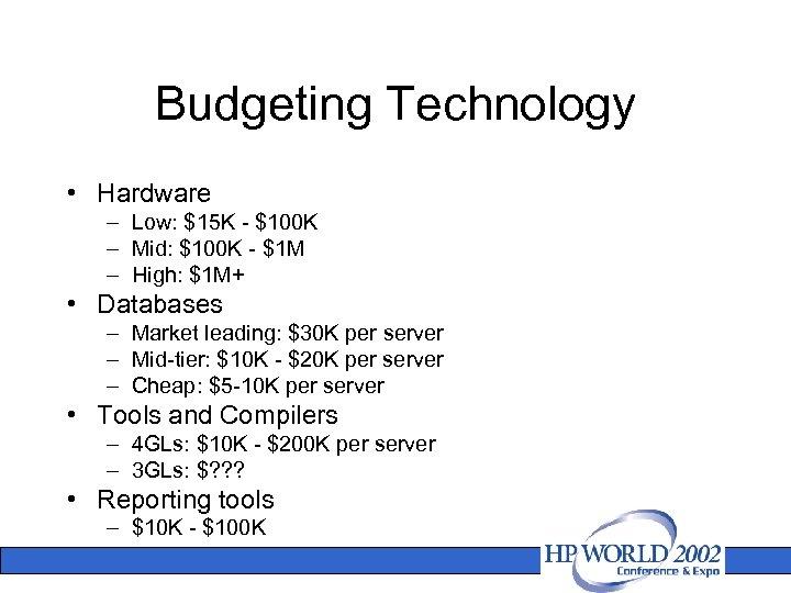 Budgeting Technology • Hardware – Low: $15 K - $100 K – Mid: $100