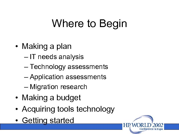 Where to Begin • Making a plan – IT needs analysis – Technology assessments