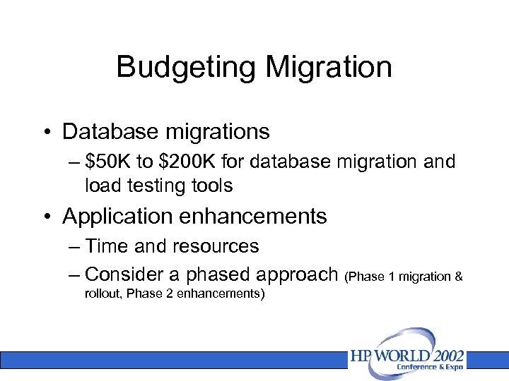Budgeting Migration • Database migrations – $50 K to $200 K for database migration