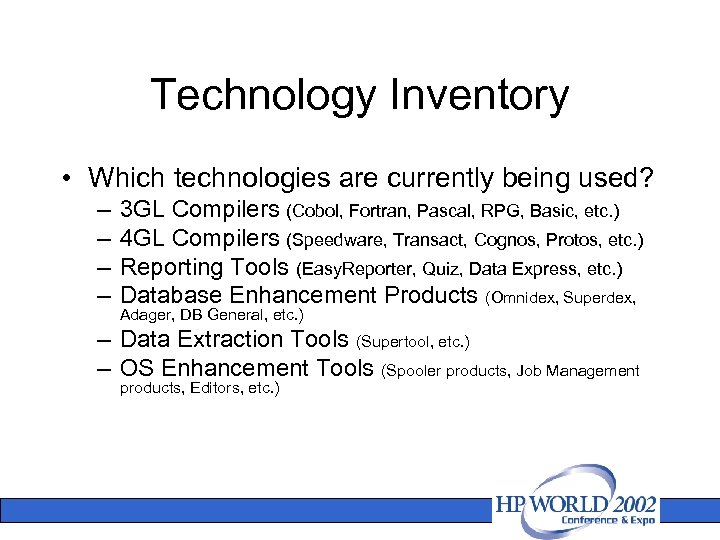 Technology Inventory • Which technologies are currently being used? – – 3 GL Compilers
