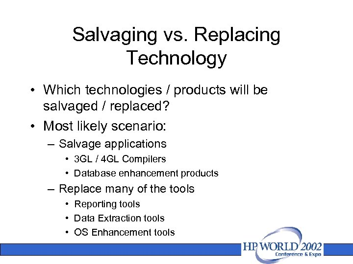 Salvaging vs. Replacing Technology • Which technologies / products will be salvaged / replaced?