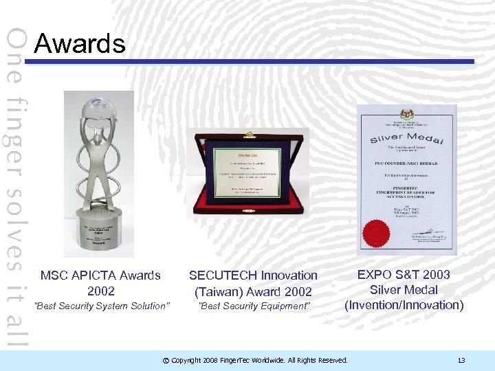 "Awards MSC APICTA Awards 2002 SECUTECH Innovation (Taiwan) Award 2002 ""Best Security System Solution"""