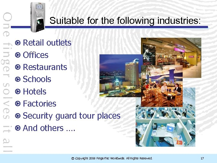 Suitable for the following industries: Retail outlets Offices Restaurants Schools Hotels Factories Security guard