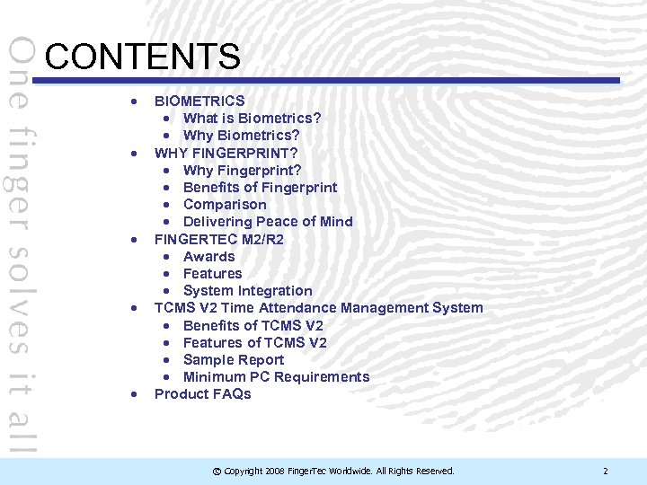CONTENTS BIOMETRICS What is Biometrics? Why Biometrics? WHY FINGERPRINT? Why Fingerprint? Benefits of Fingerprint