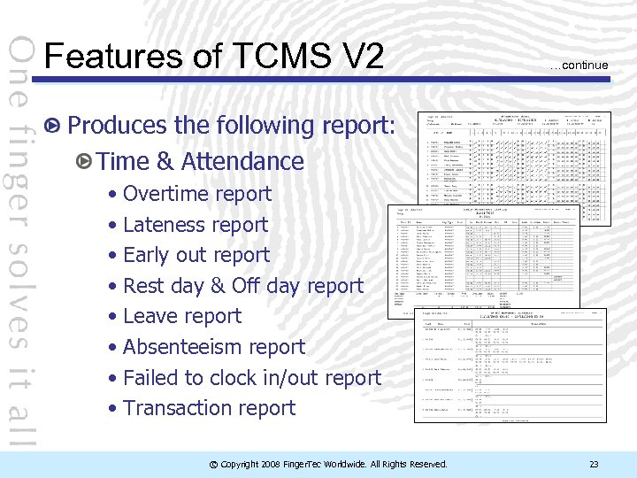 Features of TCMS V 2 …continue Produces the following report: Time & Attendance •